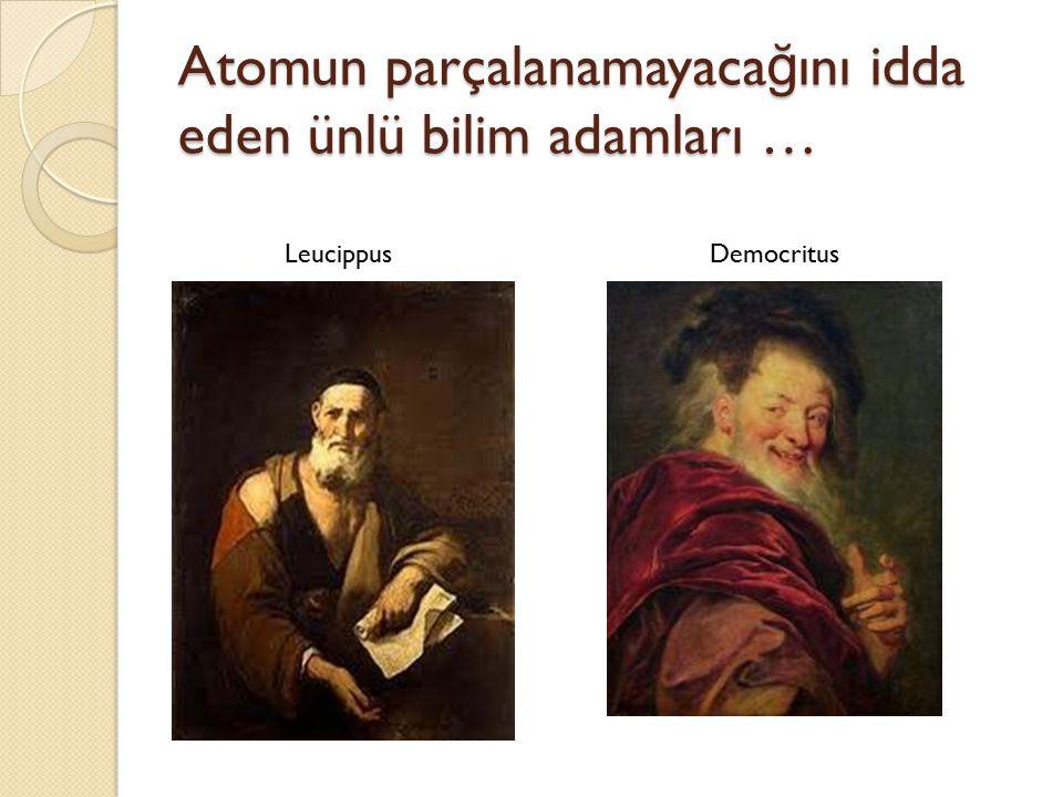 Atomun parçalanamayaca ğ ını idda eden ünlü bilim adamları … LeucippusDemocritus