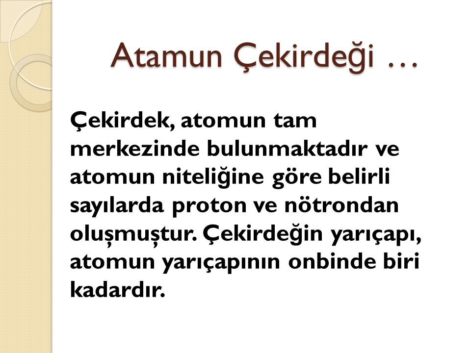 Atamun Çekirde ğ i … Çekirdek, atomun tam merkezinde bulunmaktadır ve atomun niteli ğ ine göre belirli sayılarda proton ve nötrondan oluşmuştur.