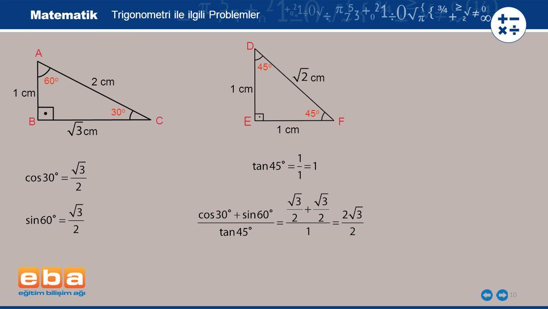 10 B F 1 cm E D C A 30 o 2 cm Trigonometri ile ilgili Problemler cm 60 o 45 o 1 cm cm
