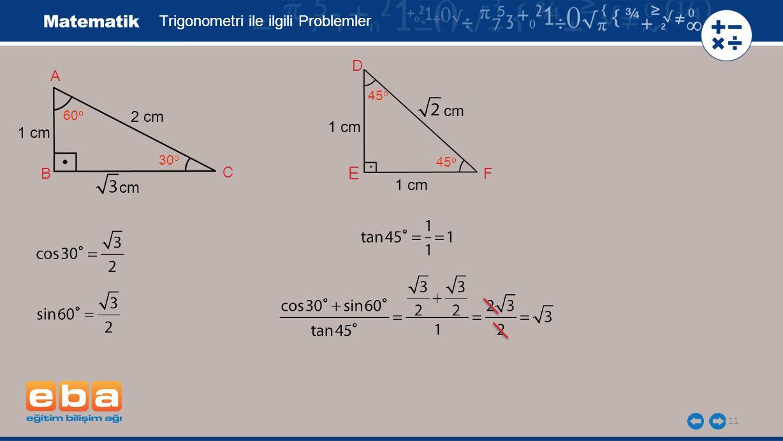 11 B F 1 cm E D C A 30 o 2 cm Trigonometri ile ilgili Problemler cm 60 o 45 o 1 cm cm