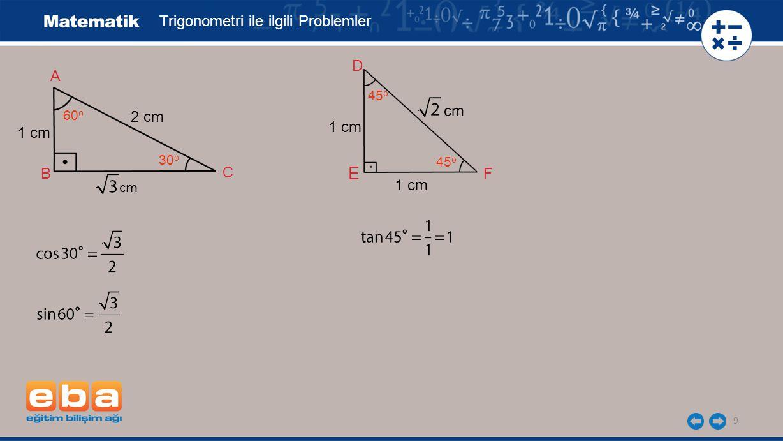 9 B F 1 cm E D C A 30 o 2 cm Trigonometri ile ilgili Problemler cm 60 o 45 o 1 cm cm
