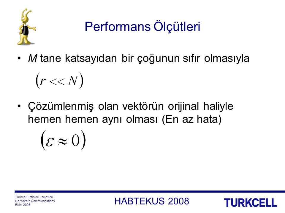 HABTEKUS 2008 Turkcell Iletisim Hizmetleri Corporate Communications Ekim 2008 Performans Ölçütleri M tane katsayıdan bir çoğunun sıfır olmasıyla Çözümlenmiş olan vektörün orijinal haliyle hemen hemen aynı olması (En az hata)
