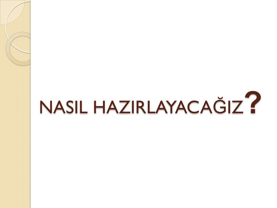 NASIL HAZIRLAYACA Ğ IZ