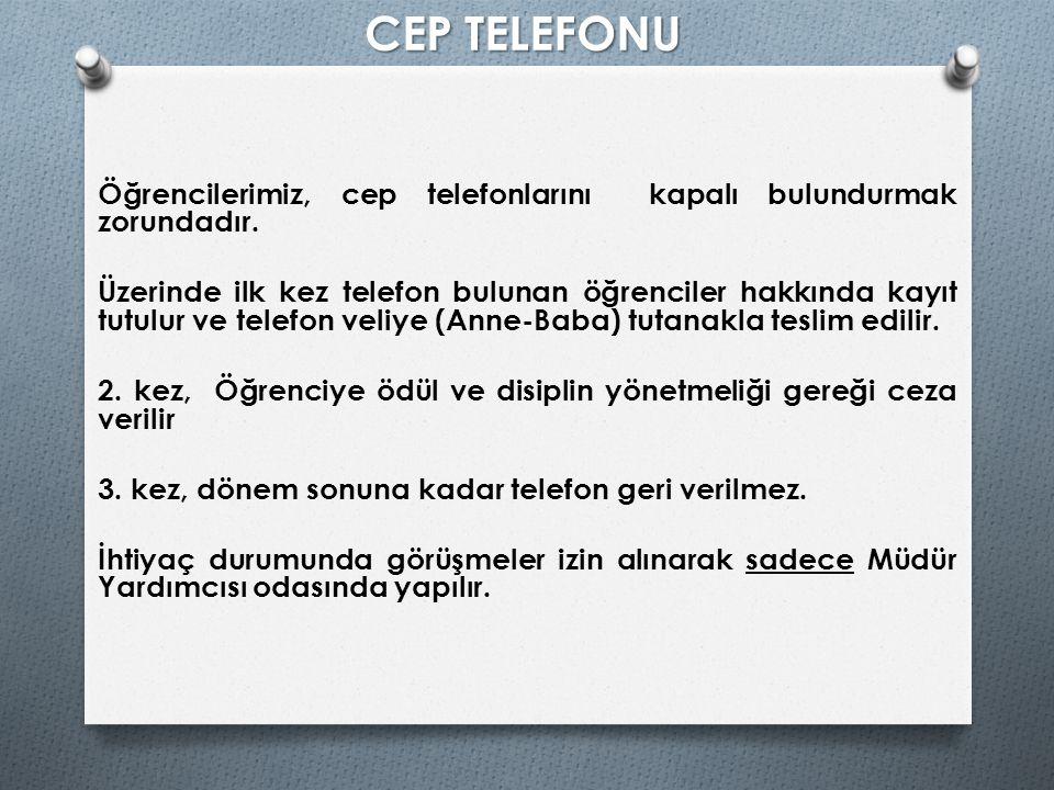 CEP TELEFONU Öğrencilerimiz, cep telefonlarını kapalı bulundurmak zorundadır. Üzerinde ilk kez telefon bulunan öğrenciler hakkında kayıt tutulur ve te