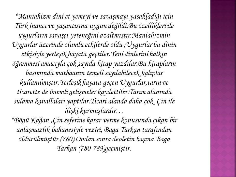 *Maniahizm dini et yemeyi ve savaşmayı yasakladığı için Türk inancı ve yaşantısına uygun değildi.Bu özellikleri ile uygurların savaşçı yeteneğini azal