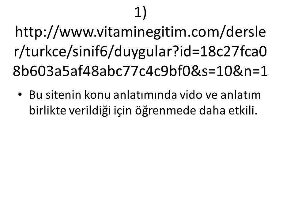 1) http://www.vitaminegitim.com/dersle r/turkce/sinif6/duygular id=18c27fca0 8b603a5af48abc77c4c9bf0&s=10&n=1 Bu sitenin konu anlatımında vido ve anlatım birlikte verildiği için öğrenmede daha etkili.