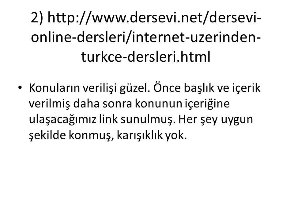 2) http://www.dersevi.net/dersevi- online-dersleri/internet-uzerinden- turkce-dersleri.html Konuların verilişi güzel.