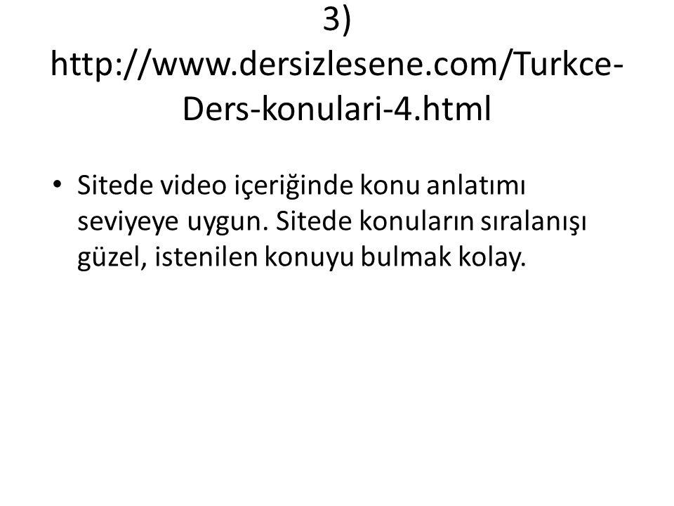 3) http://www.dersizlesene.com/Turkce- Ders-konulari-4.html Sitede video içeriğinde konu anlatımı seviyeye uygun.