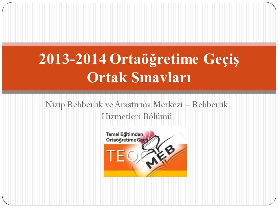 Nizip Rehberlik ve Arastırma Merkezi – Rehberlik Hizmetleri Bölümü 2013-2014 Ortaöğretime Geçiş Ortak Sınavları