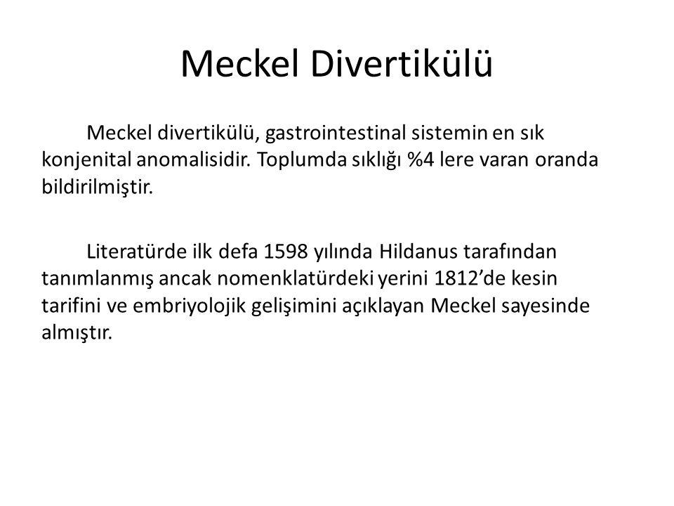 Meckel Divertikülü Meckel divertikülü, gastrointestinal sistemin en sık konjenital anomalisidir. Toplumda sıklığı %4 lere varan oranda bildirilmiştir.