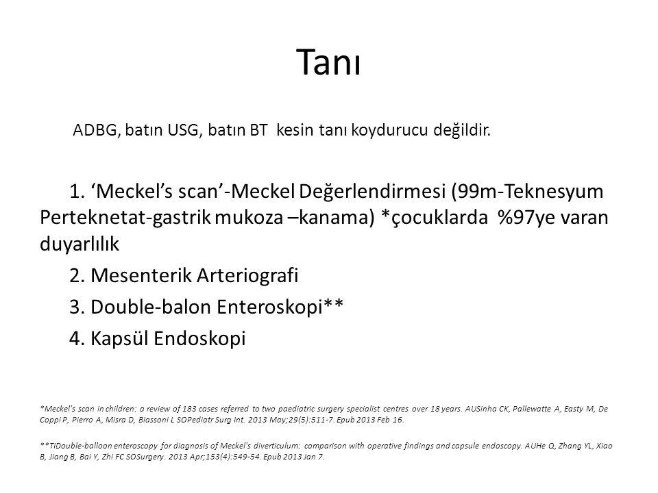 Tanı ADBG, batın USG, batın BT kesin tanı koydurucu değildir. 1. 'Meckel's scan'-Meckel Değerlendirmesi (99m-Teknesyum Perteknetat-gastrik mukoza –kan