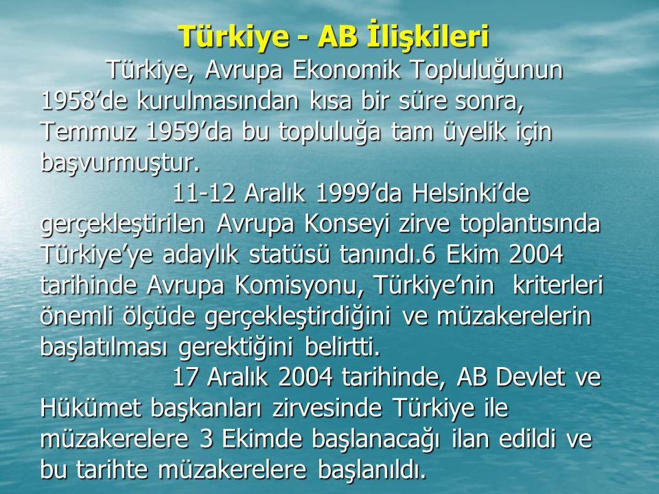 Türkiye - AB İlişkileri Türkiye, Avrupa Ekonomik Topluluğunun 1958'de kurulmasından kısa bir süre sonra, Temmuz 1959'da bu topluluğa tam üyelik için b