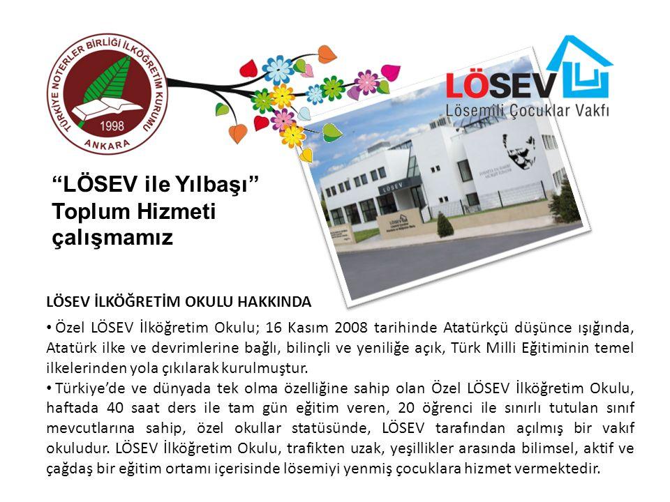 LÖSEV İLKÖĞRETİM OKULU HAKKINDA Özel LÖSEV İlköğretim Okulu; 16 Kasım 2008 tarihinde Atatürkçü düşünce ışığında, Atatürk ilke ve devrimlerine bağlı, b