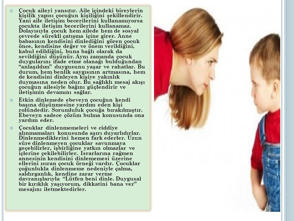 Çocuk aileyi yansıtır. Aile içindeki bireylerin kişilik yapısı çocuğun kişiliğini şekillendirir. Yani aile iletişim becerilerini kullanamıyorsa çocukt