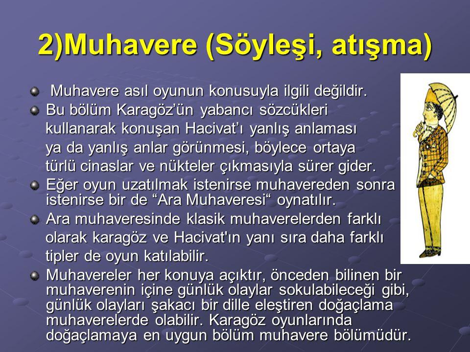 2)Muhavere (Söyleşi, atışma) Muhavere asıl oyunun konusuyla ilgili değildir. Muhavere asıl oyunun konusuyla ilgili değildir. Bu bölüm Karagöz'ün yaban