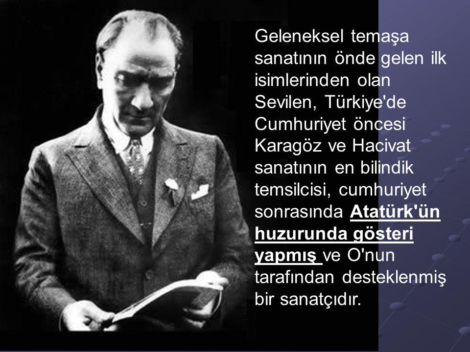 Geleneksel temaşa sanatının önde gelen ilk isimlerinden olan Sevilen, Türkiye'de Cumhuriyet öncesi Karagöz ve Hacivat sanatının en bilindik temsilcisi