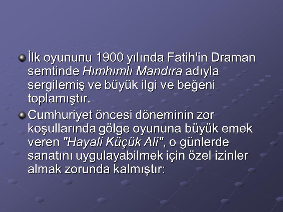 İlk oyununu 1900 yılında Fatih'in Draman semtinde Hımhımlı Mandıra adıyla sergilemiş ve büyük ilgi ve beğeni toplamıştır. Cumhuriyet öncesi döneminin