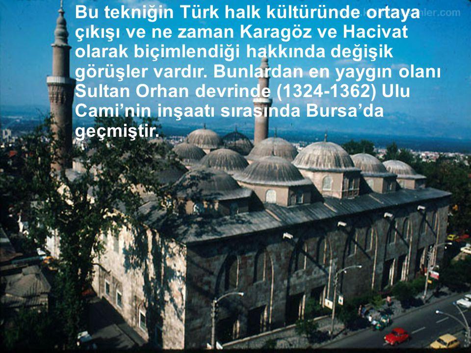 Bu tekniğin Türk halk kültüründe ortaya çıkışı ve ne zaman Karagöz ve Hacivat olarak biçimlendiği hakkında değişik görüşler vardır. Bunlardan en yaygı