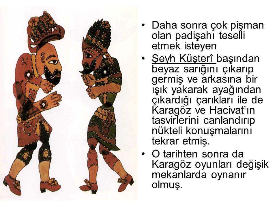 Günümüzde de Karagöz perdesine Şeyh Küşterî meydanı denir ve Şeyh Küşterî Karagözcülüğün pîri kabul edilir.