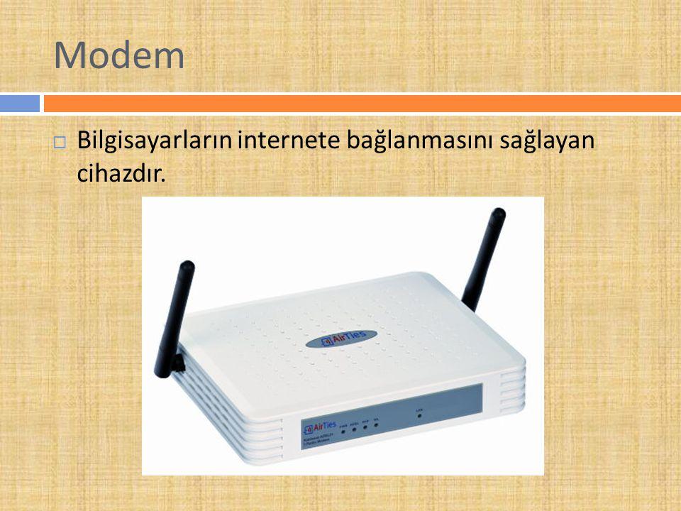 Modem  Bilgisayarların internete bağlanmasını sağlayan cihazdır.