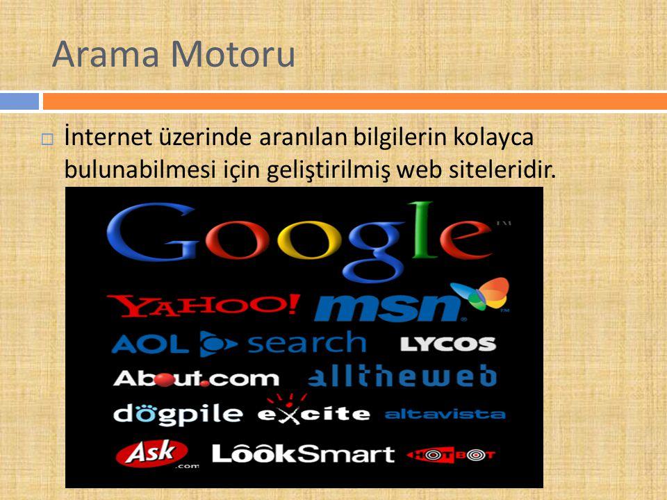 Arama Motoru  İnternet üzerinde aranılan bilgilerin kolayca bulunabilmesi için geliştirilmiş web siteleridir.