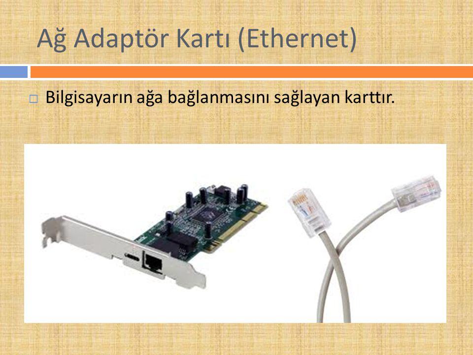 Ağ Adaptör Kartı (Ethernet)  Bilgisayarın ağa bağlanmasını sağlayan karttır.