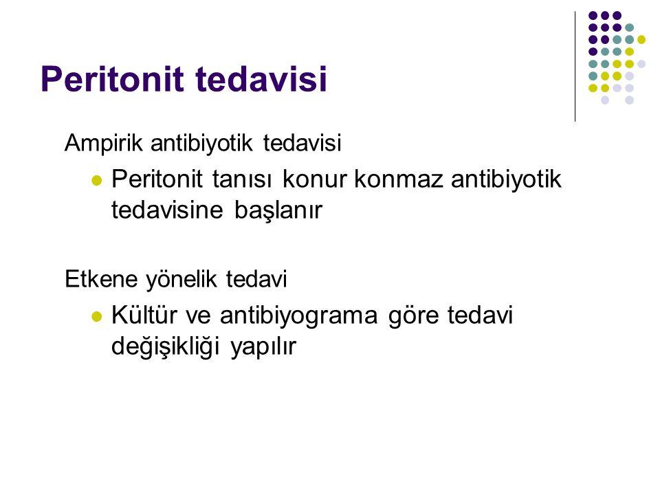 Peritonit tedavisi Ampirik antibiyotik tedavisi Peritonit tanısı konur konmaz antibiyotik tedavisine başlanır Etkene yönelik tedavi Kültür ve antibiyo