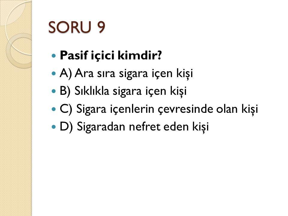 SORU 9 Pasif içici kimdir.