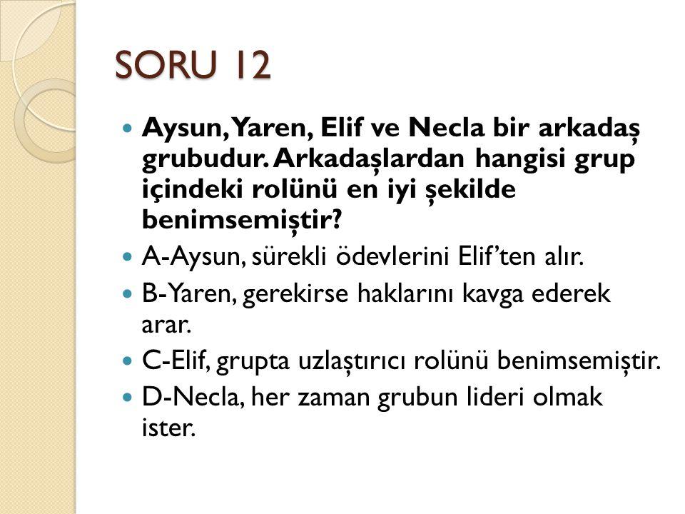 SORU 12 Aysun, Yaren, Elif ve Necla bir arkadaş grubudur.