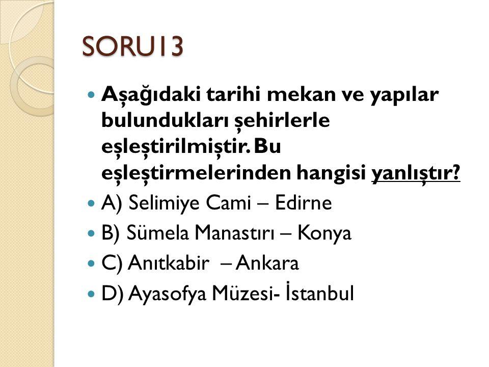 SORU13 Aşa ğ ıdaki tarihi mekan ve yapılar bulundukları şehirlerle eşleştirilmiştir.