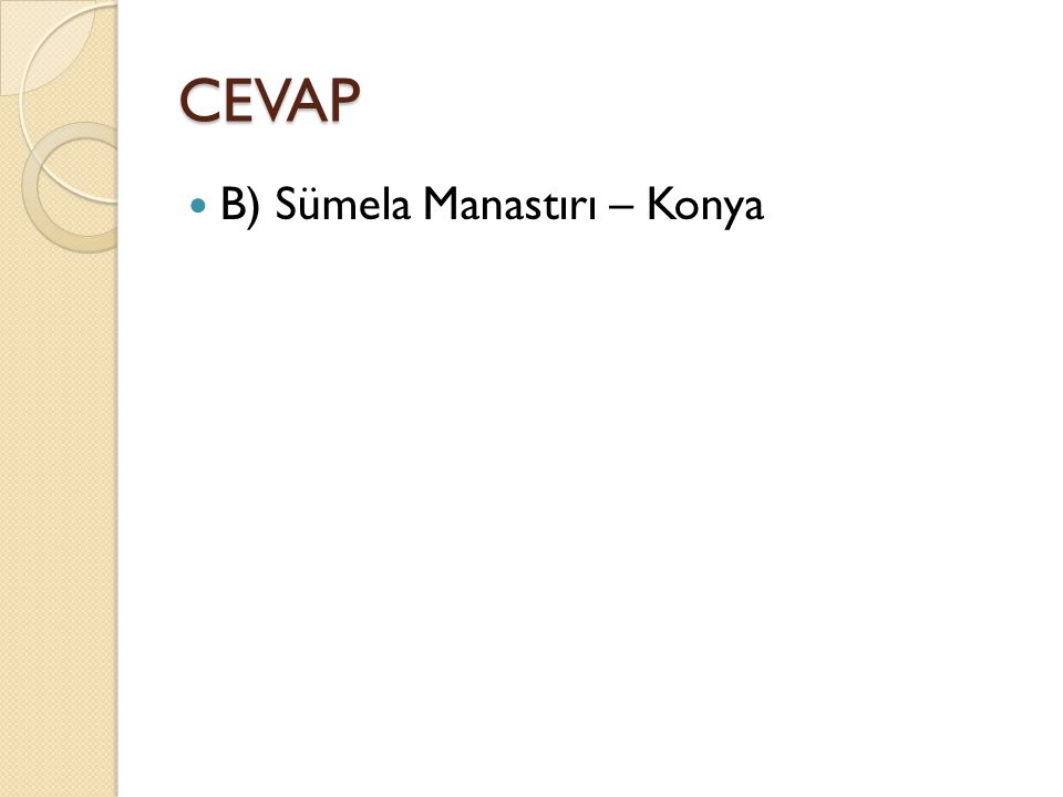 CEVAP B) Sümela Manastırı – Konya