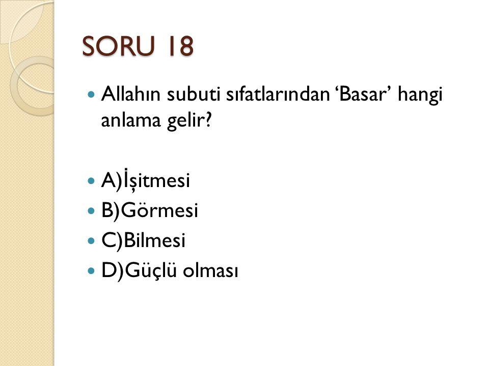 SORU 18 Allahın subuti sıfatlarından 'Basar' hangi anlama gelir.
