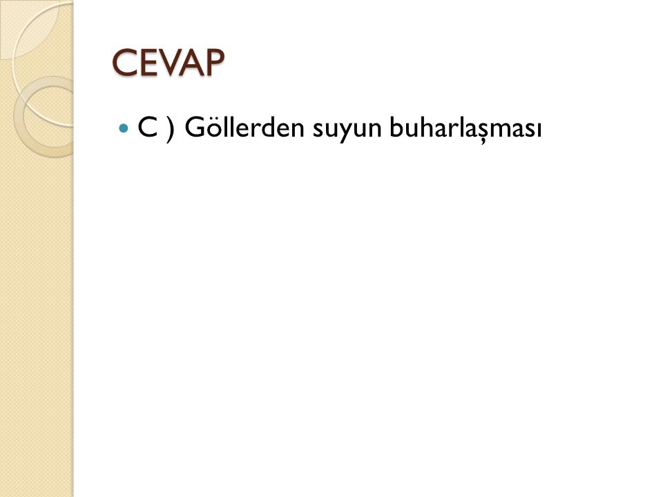 CEVAP C ) Göllerden suyun buharlaşması