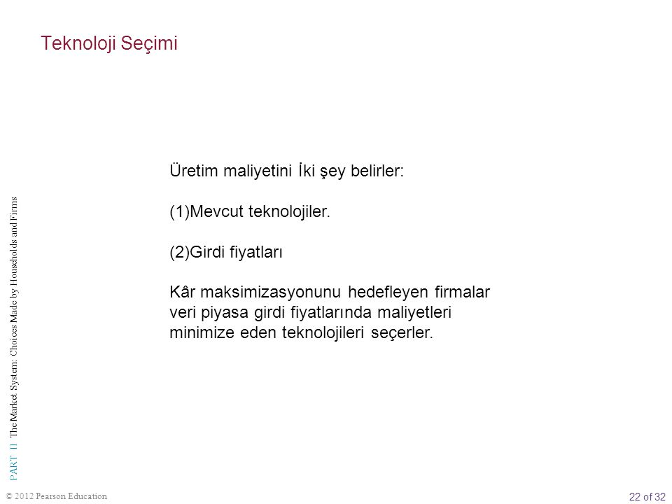 22 of 32 PART II The Market System: Choices Made by Households and Firms © 2012 Pearson Education Üretim maliyetini İki şey belirler: (1)Mevcut teknol
