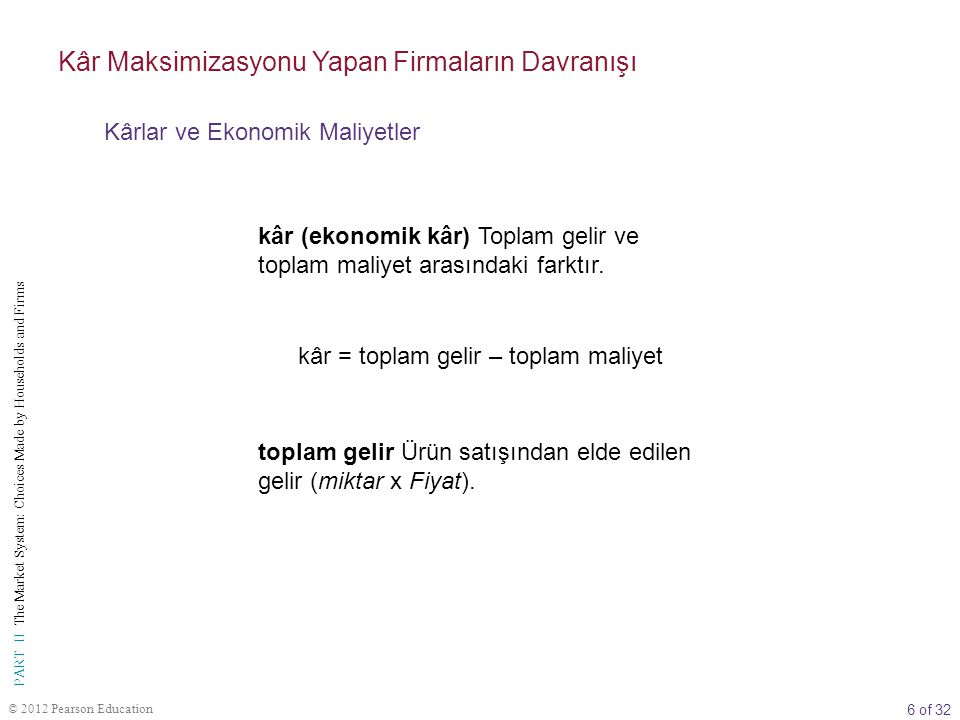 6 of 32 PART II The Market System: Choices Made by Households and Firms © 2012 Pearson Education kâr (ekonomik kâr) Toplam gelir ve toplam maliyet ara