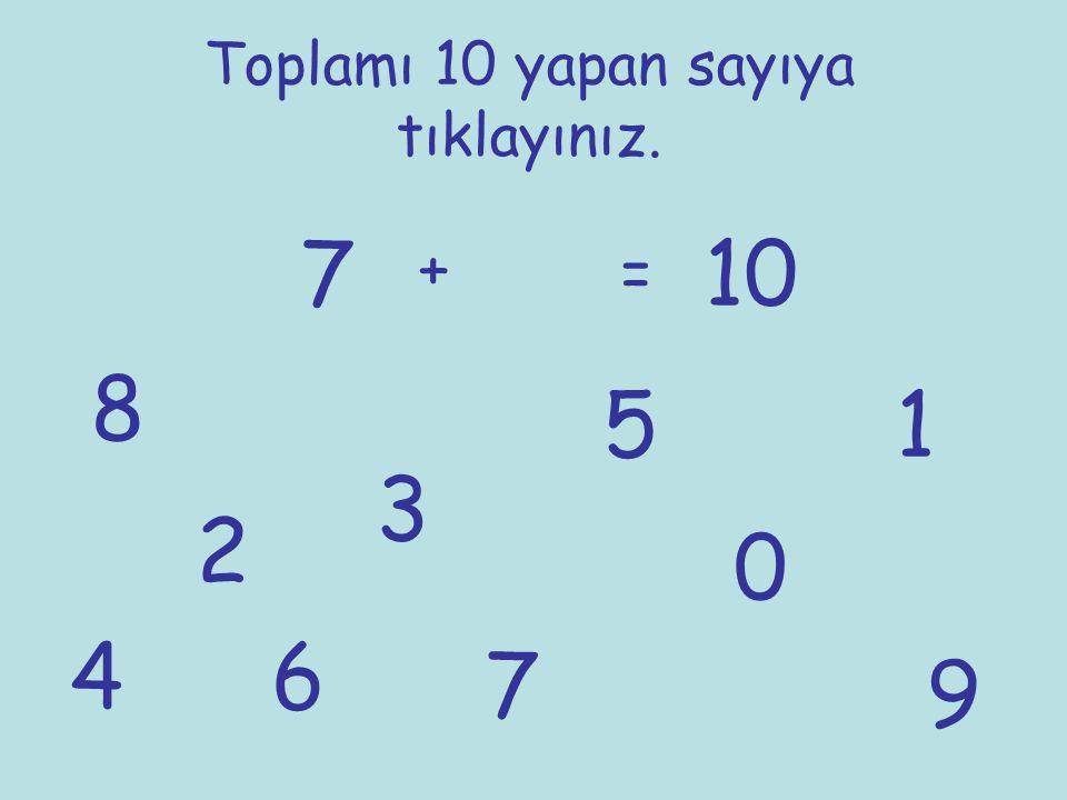 Toplamı 10 yapan sayıya tıklayınız. 7 + = 10 1 2 3 4 5 6 7 8 9 0