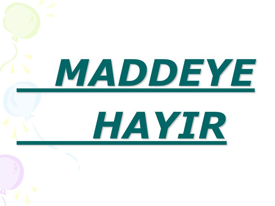 MADDEYE MADDEYE HAYIR HAYIR