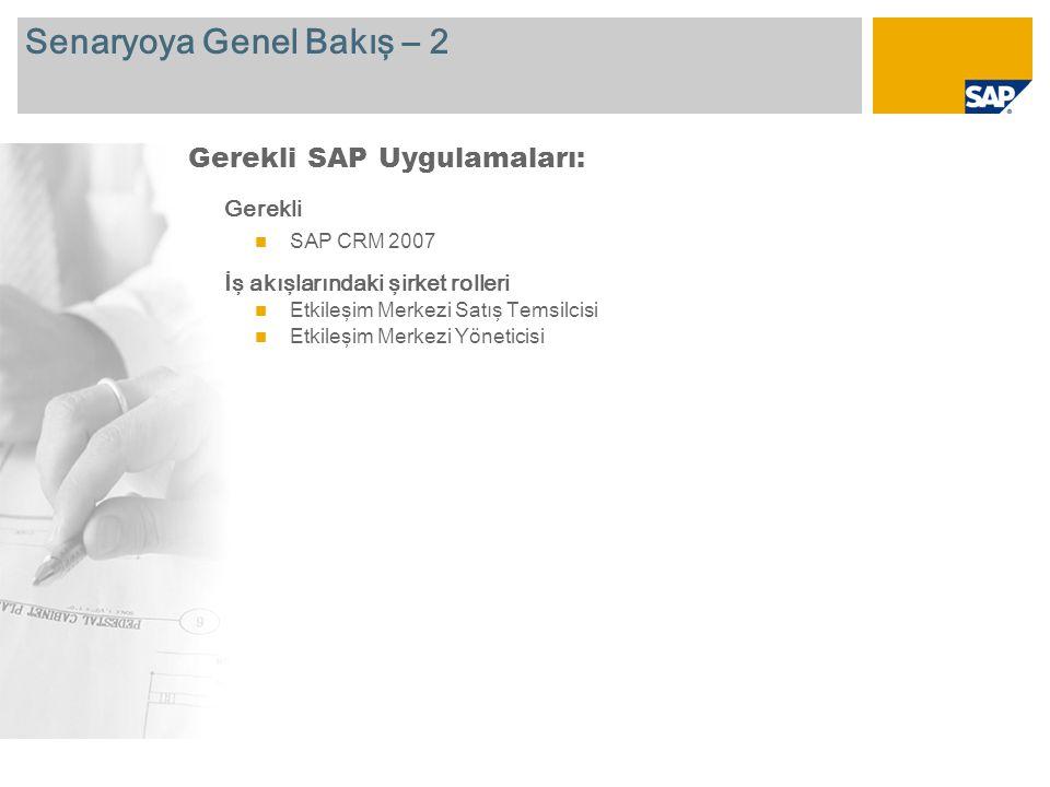Senaryoya Genel Bakış – 2 Gerekli SAP CRM 2007 İş akışlarındaki şirket rolleri Etkileşim Merkezi Satış Temsilcisi Etkileşim Merkezi Yöneticisi Gerekli