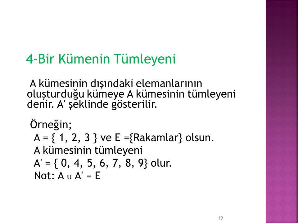 4-Bir Kümenin Tümleyeni A kümesinin dışındaki elemanlarının oluşturduğu kümeye A kümesinin tümleyeni denir. A' şeklinde gösterilir. Örneğin; A = { 1,