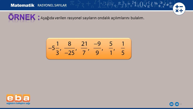 Aşağıda verilen rasyonel sayıların ondalık açılımlarını bulalım. 12 RASYONEL SAYILAR