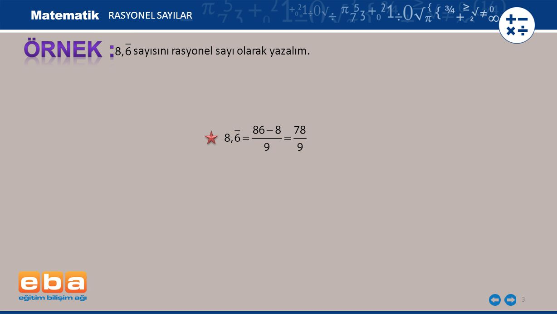4 Devirli ondalık açılımları rasyonel sayıya çevirirken virgül yok kabul edilerek verilen sayıdan devretmeyen basamaklardaki rakamların oluşturduğu sayı çıkarılır ve paya yazılır.