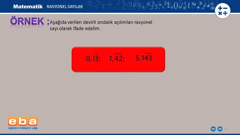 Aşağıda verilen devirli ondalık açılımları rasyonel sayı olarak ifade edelim. 6 RASYONEL SAYILAR