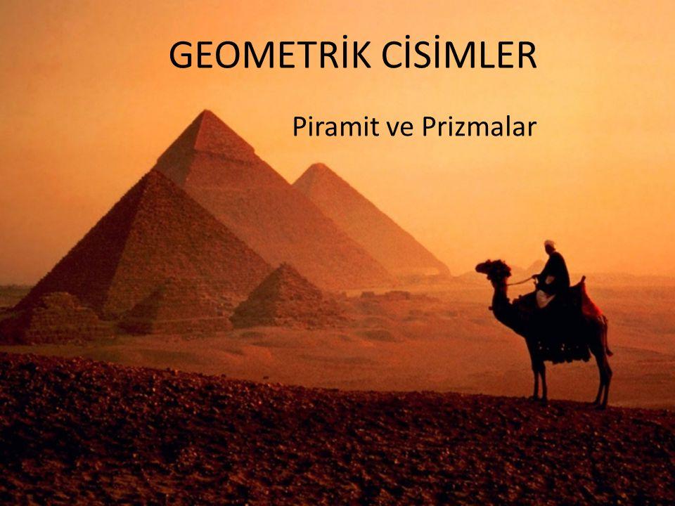 GEOMETRİK CİSİMLER Piramit ve Prizmalar