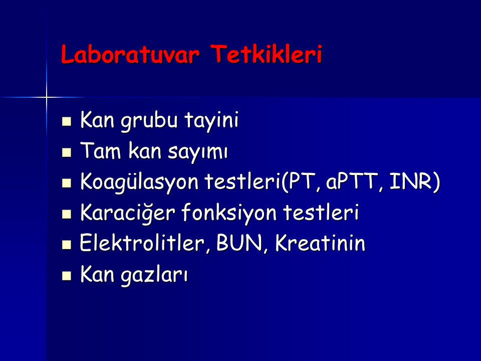 Laboratuvar Tetkikleri Kan grubu tayini Kan grubu tayini Tam kan sayımı Tam kan sayımı Koagülasyon testleri(PT, aPTT, INR) Koagülasyon testleri(PT, aP