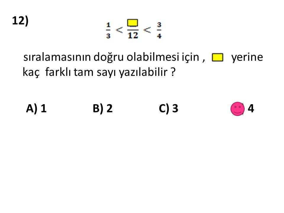 12) sıralamasının doğru olabilmesi için, yerine kaç farklı tam sayı yazılabilir ? A) 1 B) 2 C) 3 D) 4