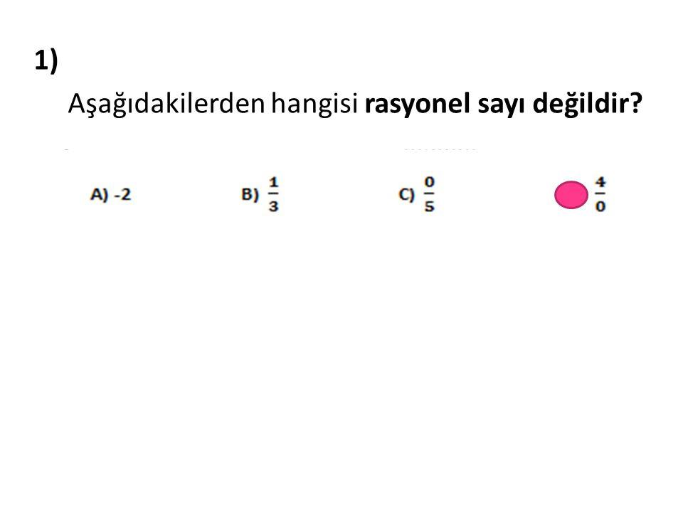 1) Aşağıdakilerden hangisi rasyonel sayı değildir?