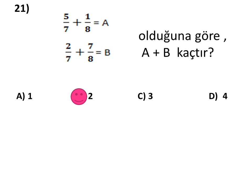 21) olduğuna göre, A + B kaçtır? A) 1 B) 2 C) 3 D) 4