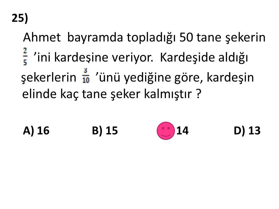 25) Ahmet bayramda topladığı 50 tane şekerin 'ini kardeşine veriyor.