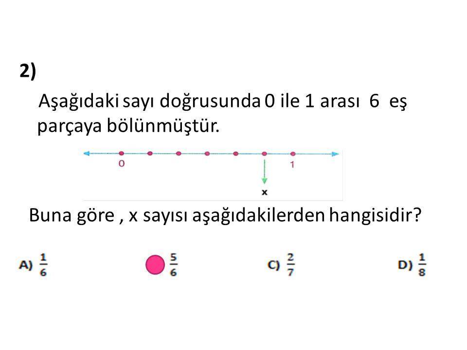 2) Aşağıdaki sayı doğrusunda 0 ile 1 arası 6 eş parçaya bölünmüştür.