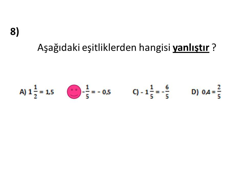 8) Aşağıdaki eşitliklerden hangisi yanlıştır ?